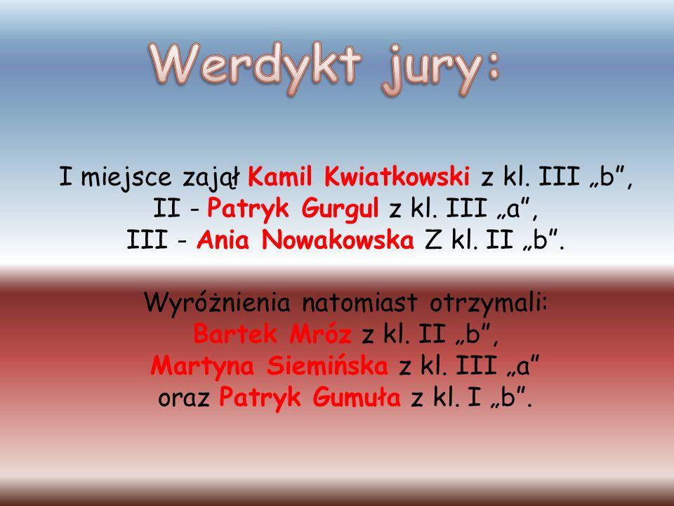 I miejsce zajął Kamil Kwiatkowski z kl. III b, II - Patryk Gurgul z kl. III a, III - Ania Nowakowska Z kl. II b. Wyróżnienia natomiast otrzymali: Bart