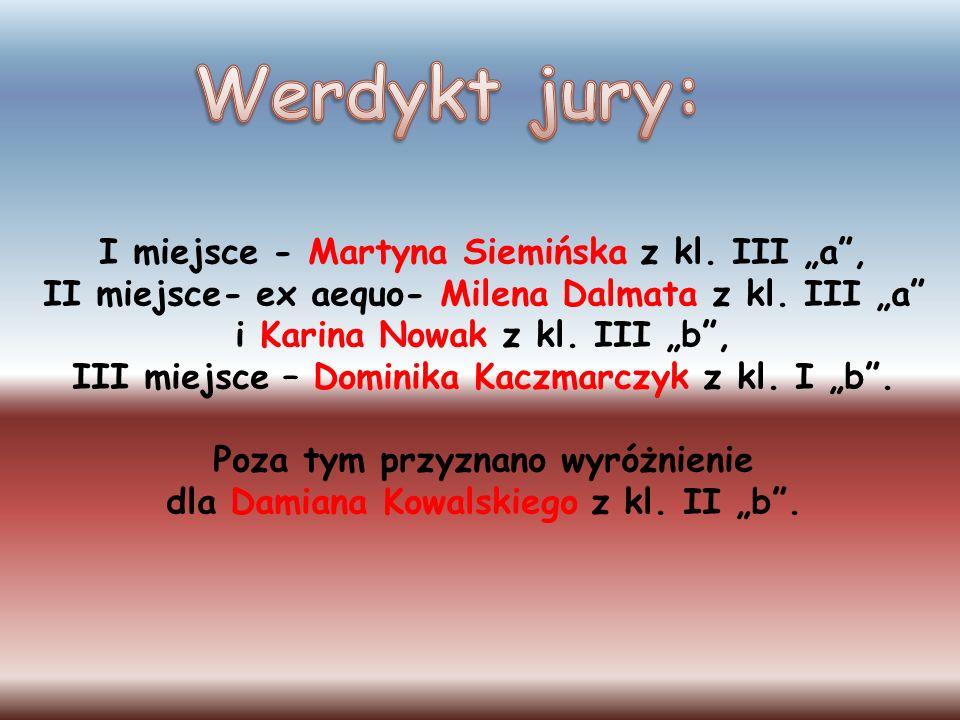 I miejsce - Martyna Siemińska z kl. III a, II miejsce- ex aequo- Milena Dalmata z kl. III a i Karina Nowak z kl. III b, III miejsce – Dominika Kaczmar