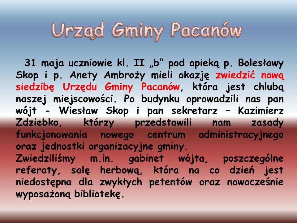 31 maja uczniowie kl. II b pod opieką p. Bolesławy Skop i p. Anety Ambroży mieli okazję zwiedzić nową siedzibę Urzędu Gminy Pacanów, która jest chlubą