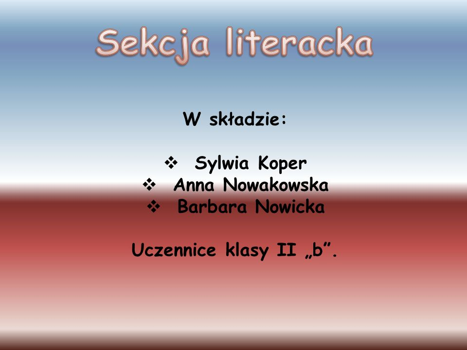 W składzie: Sylwia Koper Anna Nowakowska Barbara Nowicka Uczennice klasy II b.
