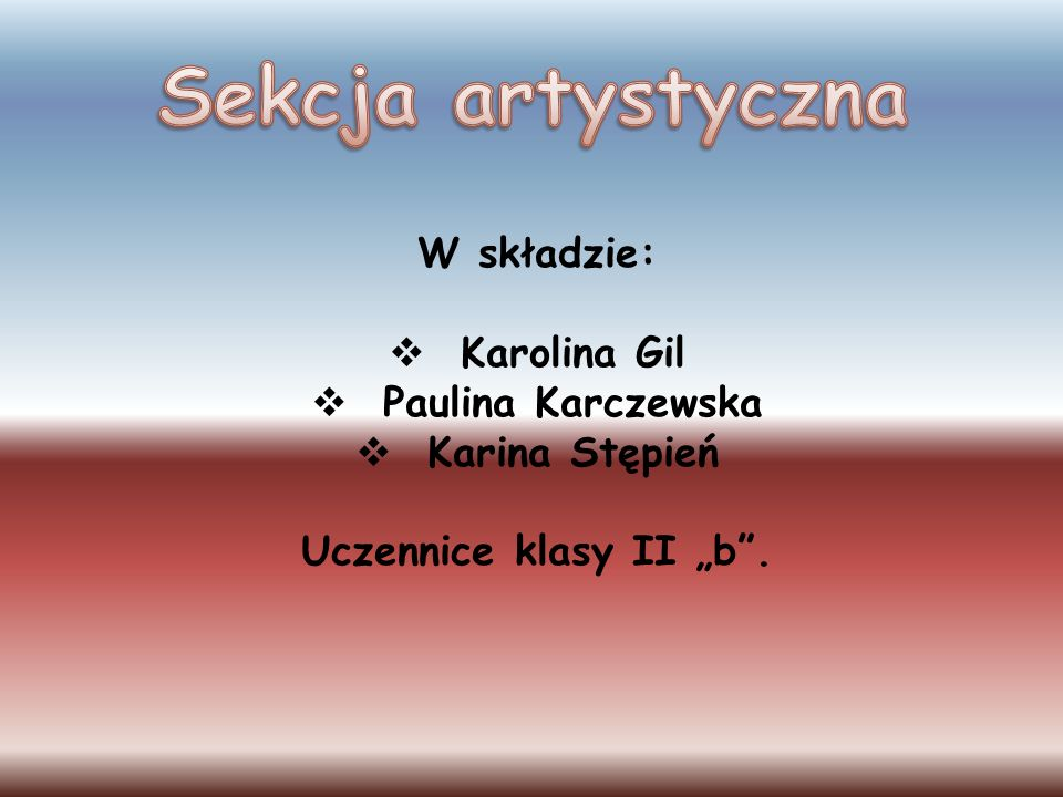 W składzie: Karolina Gil Paulina Karczewska Karina Stępień Uczennice klasy II b.