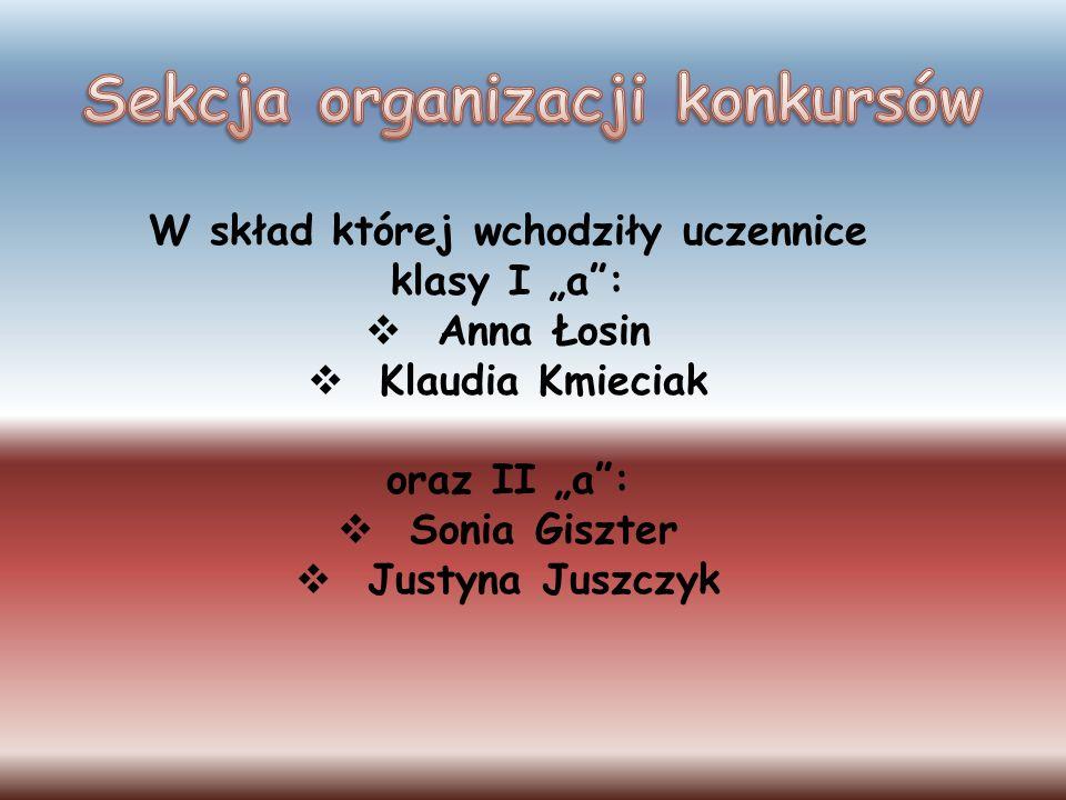 W skład której wchodziły uczennice klasy I a: Anna Łosin Klaudia Kmieciak oraz II a: Sonia Giszter Justyna Juszczyk