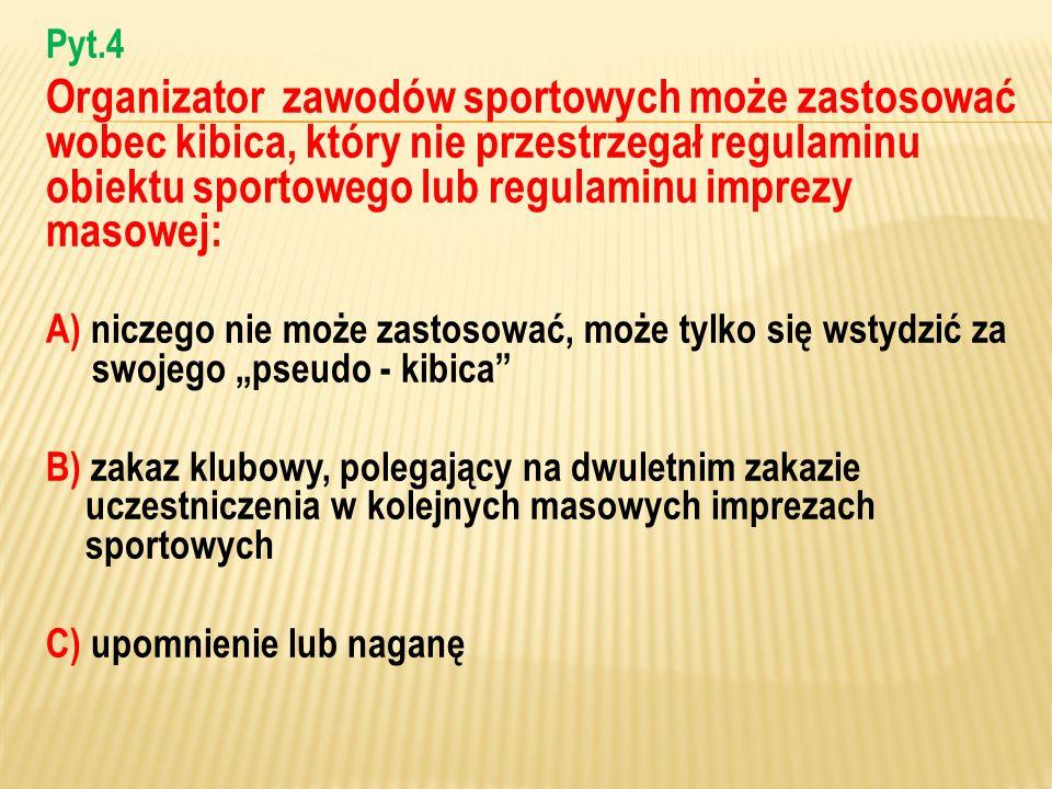 Pyt.4 Organizator zawodów sportowych może zastosować wobec kibica, który nie przestrzegał regulaminu obiektu sportowego lub regulaminu imprezy masowej