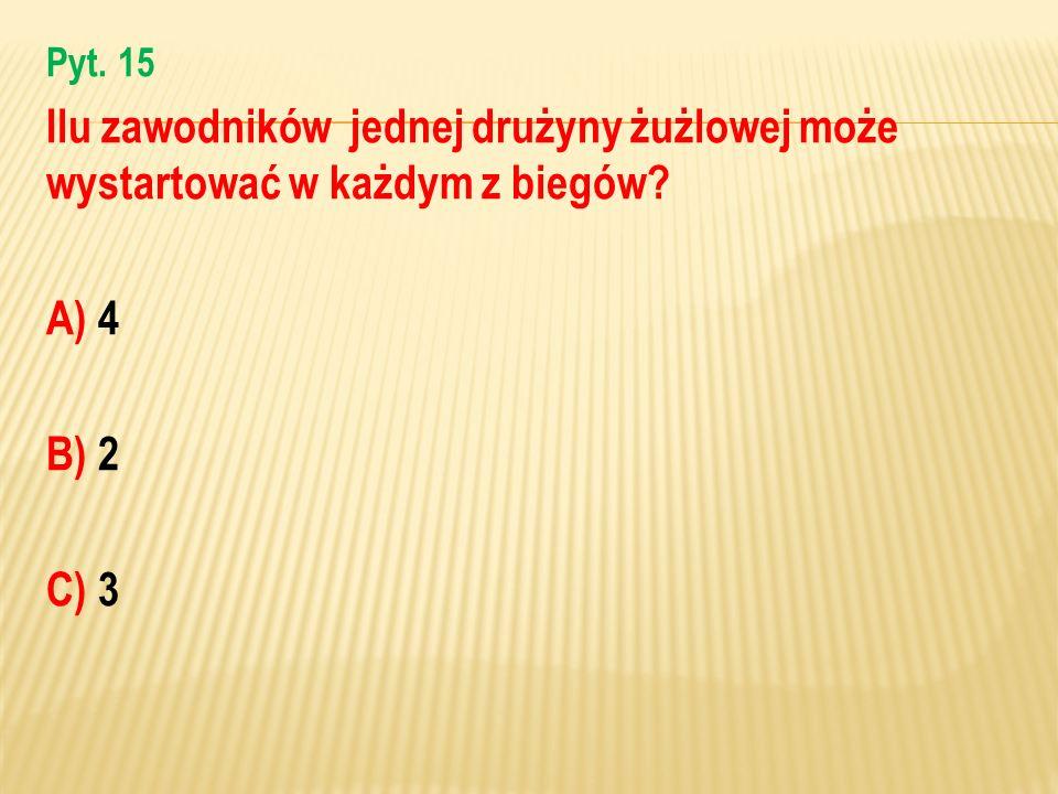 Pyt. 15 Ilu zawodników jednej drużyny żużlowej może wystartować w każdym z biegów? A) 4 B) 2 C) 3
