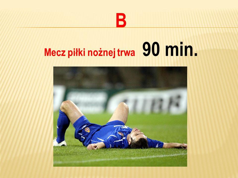 B Mecz piłki nożnej trwa 90 min.