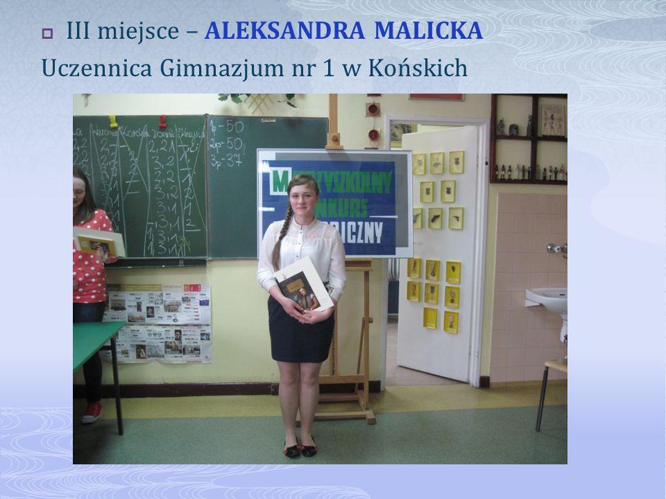 III miejsce – ALEKSANDRA MALICKA Uczennica Gimnazjum nr 1 w Końskich