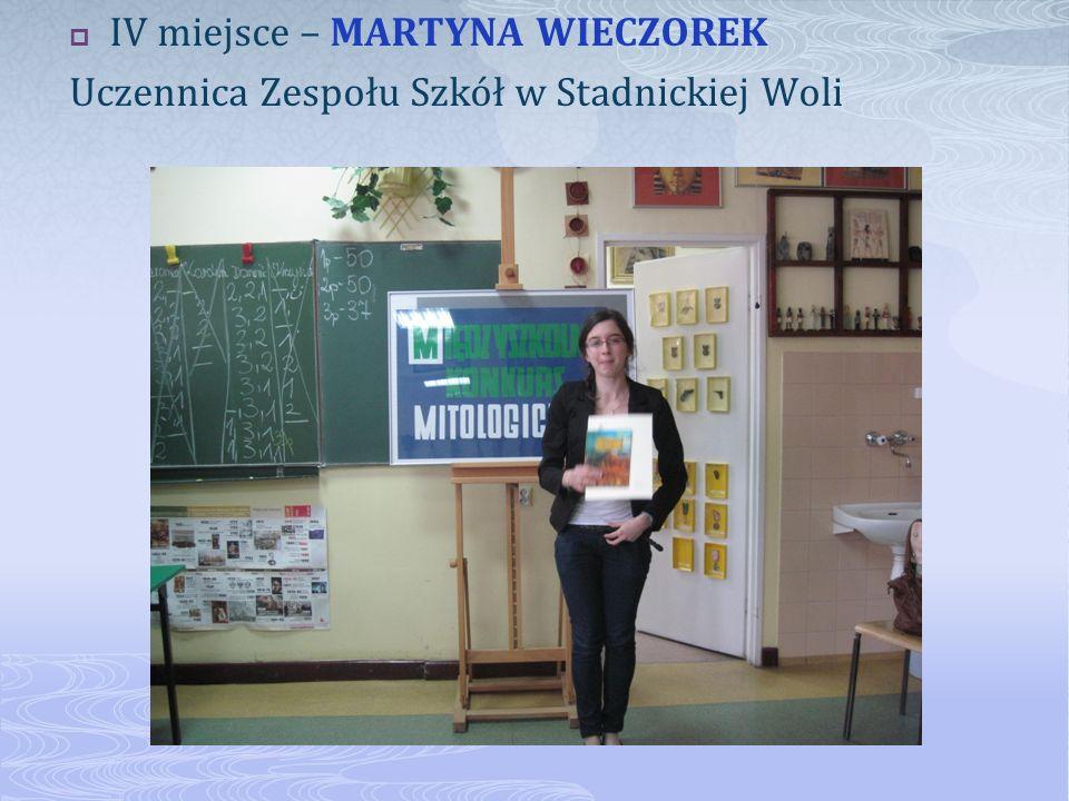 IV miejsce – MARTYNA WIECZOREK Uczennica Zespołu Szkół w Stadnickiej Woli