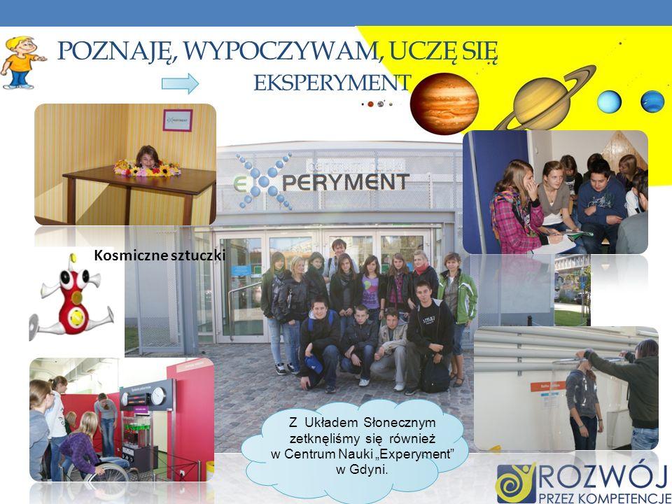 POZNAJĘ, WYPOCZYWAM, UCZĘ SIĘ EKSPERYMENT Kosmiczne sztuczki Z Układem Słonecznym zetknęliśmy się również w Centrum Nauki Experyment w Gdyni.