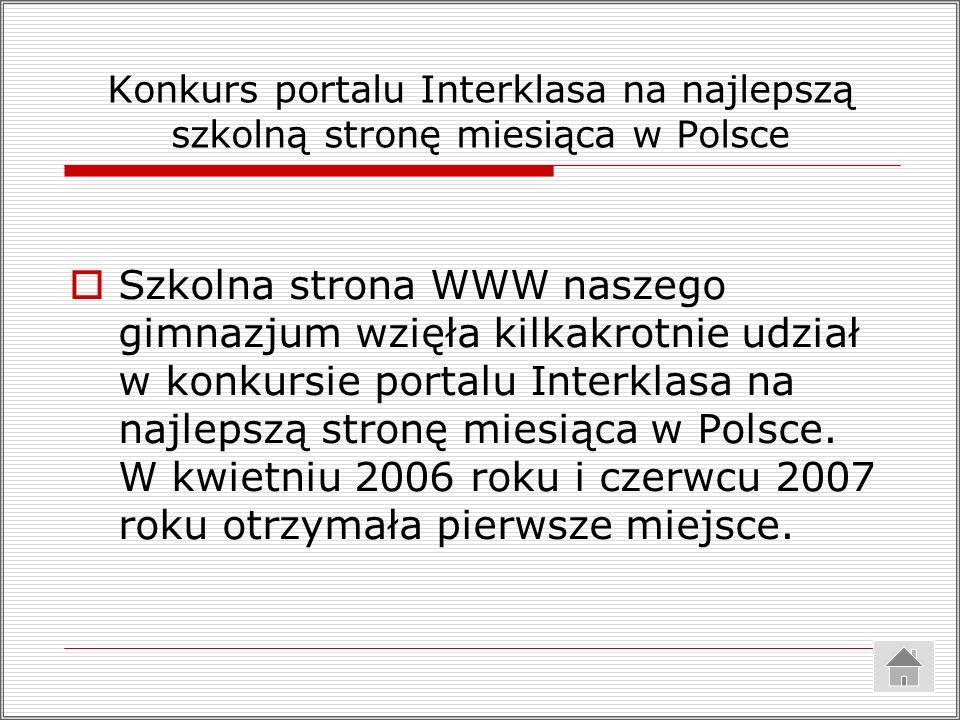 Konkurs portalu Interklasa na najlepszą szkolną stronę miesiąca w Polsce Szkolna strona WWW naszego gimnazjum wzięła kilkakrotnie udział w konkursie portalu Interklasa na najlepszą stronę miesiąca w Polsce.