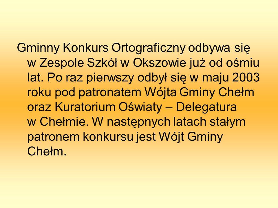 Gminny Konkurs Ortograficzny odbywa się w Zespole Szkół w Okszowie już od ośmiu lat. Po raz pierwszy odbył się w maju 2003 roku pod patronatem Wójta G