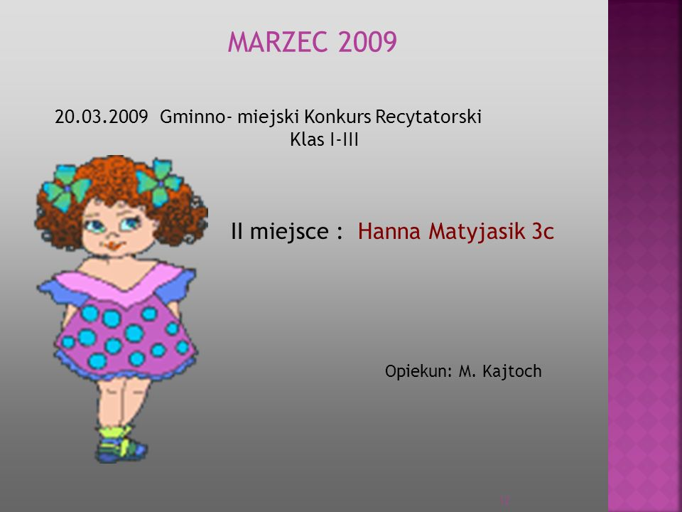 MARZEC 2009 20.03.2009 Gminno- miejski Konkurs Recytatorski Klas I-III II miejsce : Hanna Matyjasik 3c Opiekun: M. Kajtoch 12