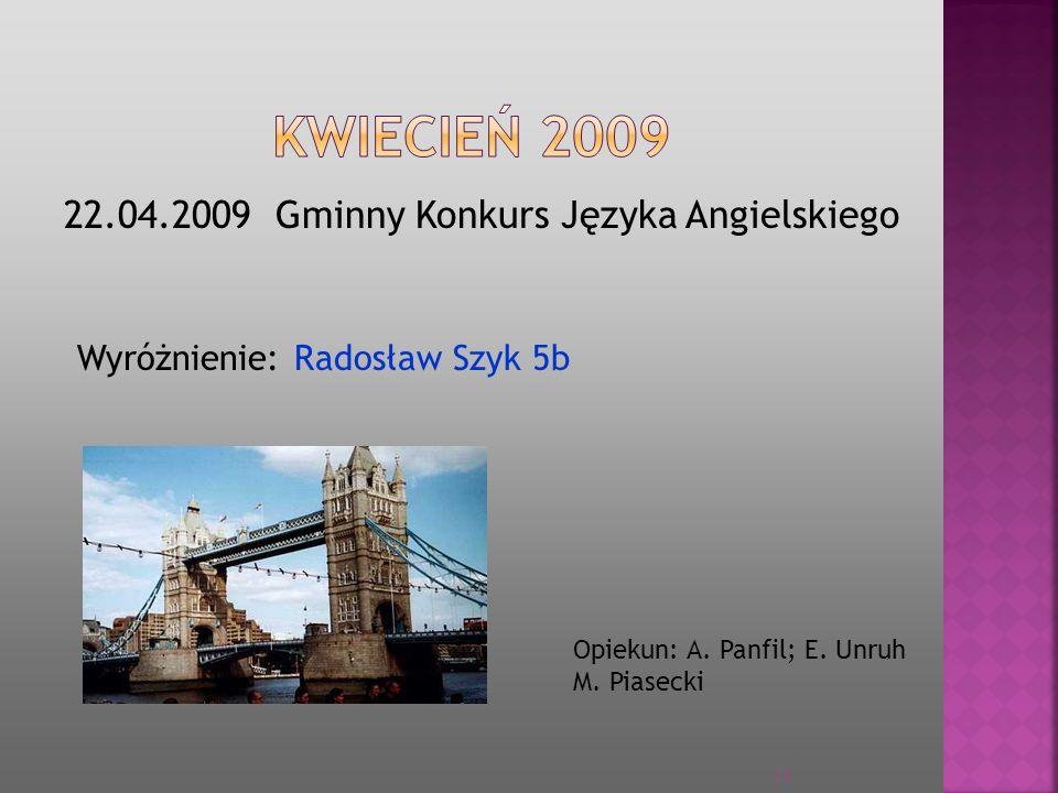 22.04.2009 Gminny Konkurs Języka Angielskiego Wyróżnienie: Radosław Szyk 5b Opiekun: A. Panfil; E. Unruh M. Piasecki 21