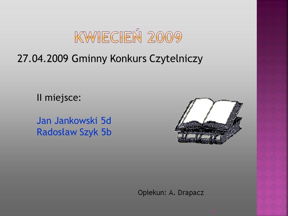27.04.2009 Gminny Konkurs Czytelniczy Opiekun: A. Drapacz II miejsce: Jan Jankowski 5d Radosław Szyk 5b 25