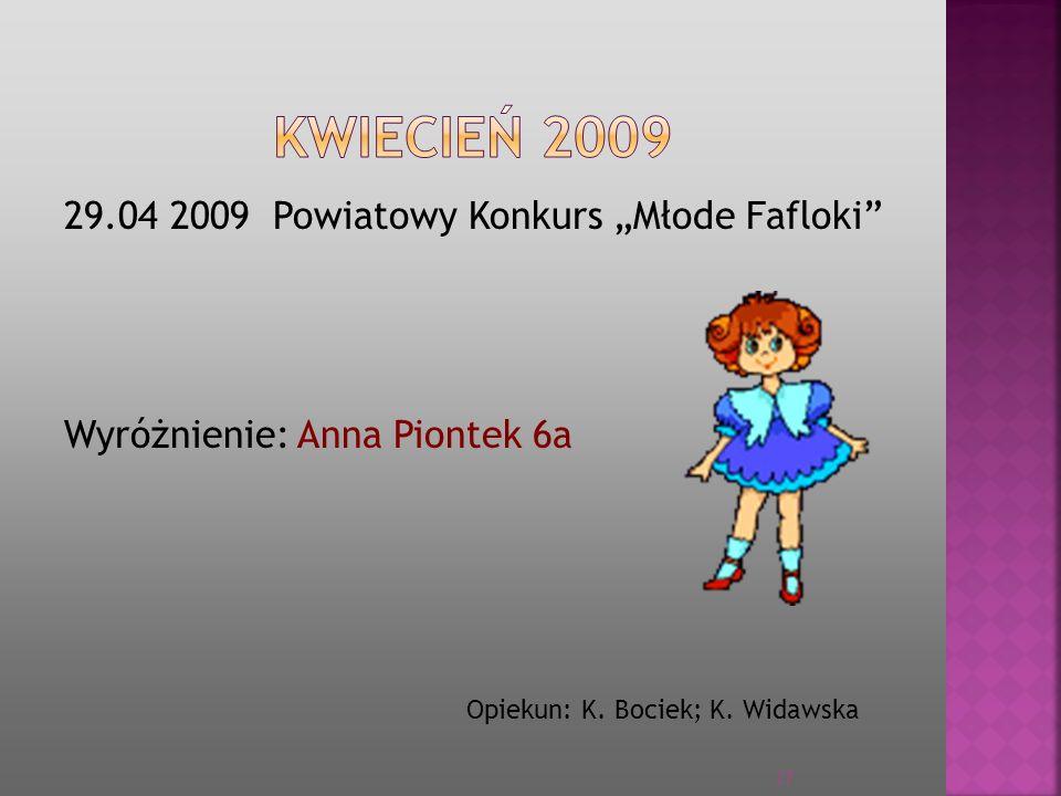 29.04 2009 Powiatowy Konkurs Młode Fafloki Wyróżnienie: Anna Piontek 6a Opiekun: K. Bociek; K. Widawska 27