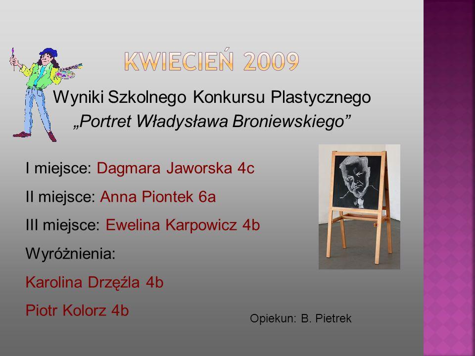 Wyniki Szkolnego Konkursu Plastycznego Portret Władysława Broniewskiego I miejsce: Dagmara Jaworska 4c II miejsce: Anna Piontek 6a III miejsce: Ewelin