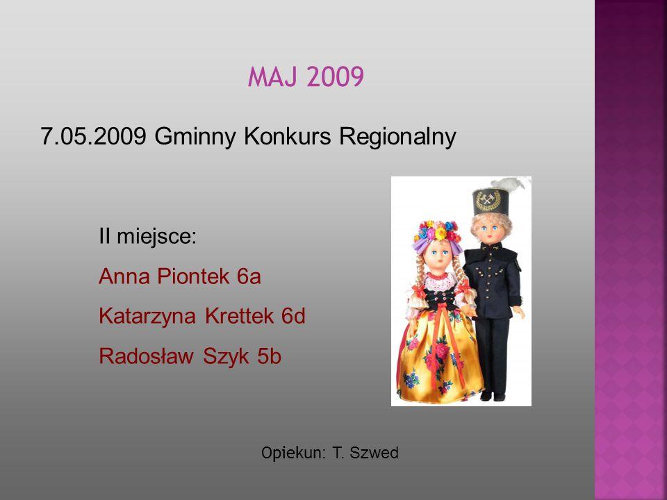 7.05.2009 Gminny Konkurs Regionalny MA J 2009 Opiekun : T. Szwed II miejsce: Anna Piontek 6a Katarzyna Krettek 6d Radosław Szyk 5b