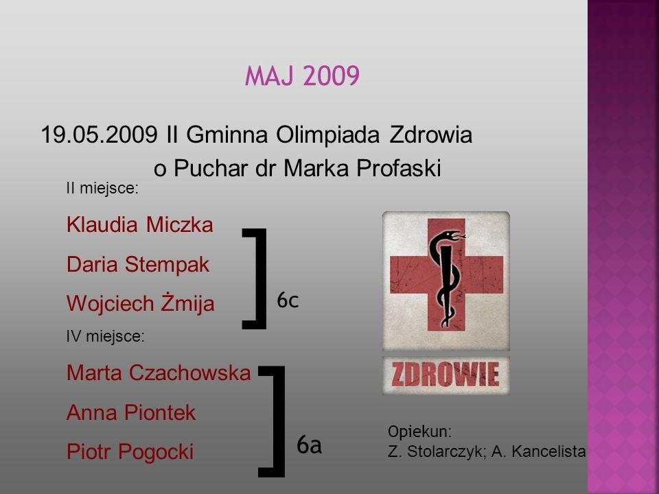19.05.2009 II Gminna Olimpiada Zdrowia o Puchar dr Marka Profaski MA J 2009 Opiekun : Z. Stolarczyk; A. Kancelista II miejsce: Klaudia Miczka Daria St