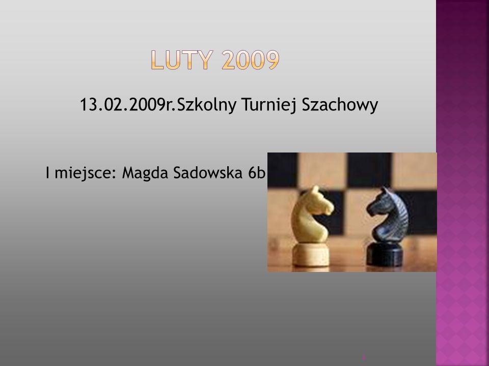 13.02.2009r.Szkolny Turniej Szachowy I miejsce: Magda Sadowska 6b 4