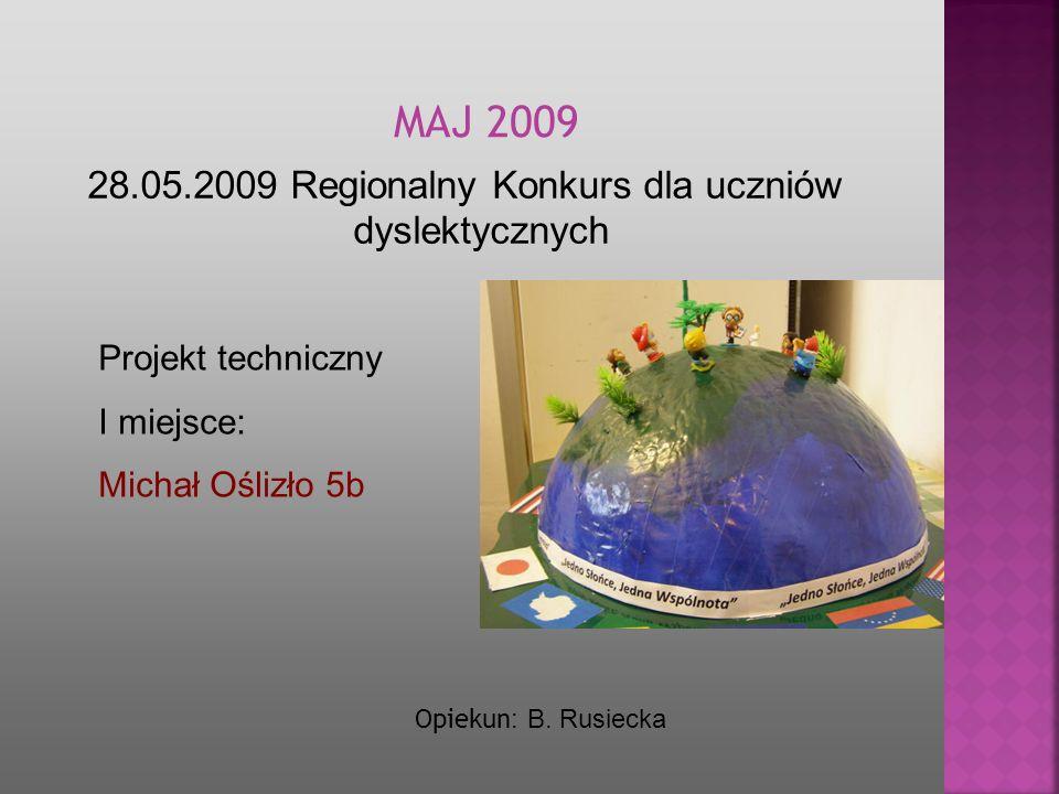 28.05.2009 Regionalny Konkurs dla uczniów dyslektycznych MA J 2009 Opiekun : B. Rusiecka Projekt techniczny I miejsce: Michał Oślizło 5b