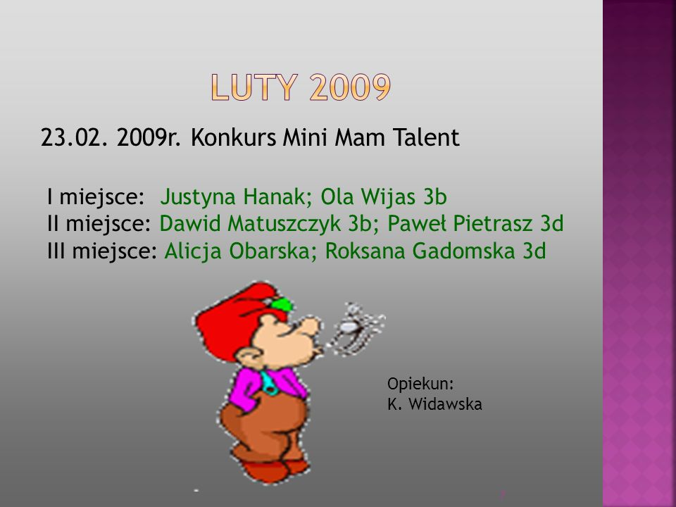 5.03 2009 Szkolny Konkurs Wiedzy o Świętych I miejsce: Roksana Tciaciuk 5d II miejsce: Daria Stempak 6c III miejsce: Sonia Spandel 6d Opiekun: B.