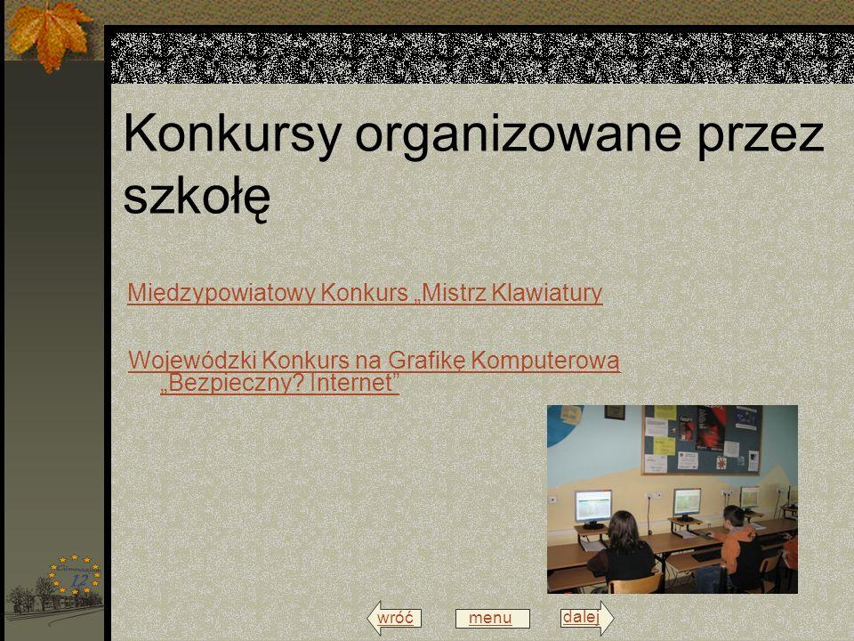 wróć menu dalej Konkursy organizowane przez szkołę Międzypowiatowy Konkurs Mistrz Klawiatury Wojewódzki Konkurs na Grafikę Komputerową Bezpieczny? Int