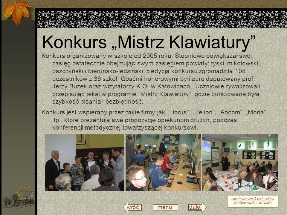 wróć menu dalej Konkurs Mistrz Klawiatury Konkurs organizowany w szkole od 2005 roku. Stopniowo powiększał swój zasięg ostatecznie obejmując swym zasi