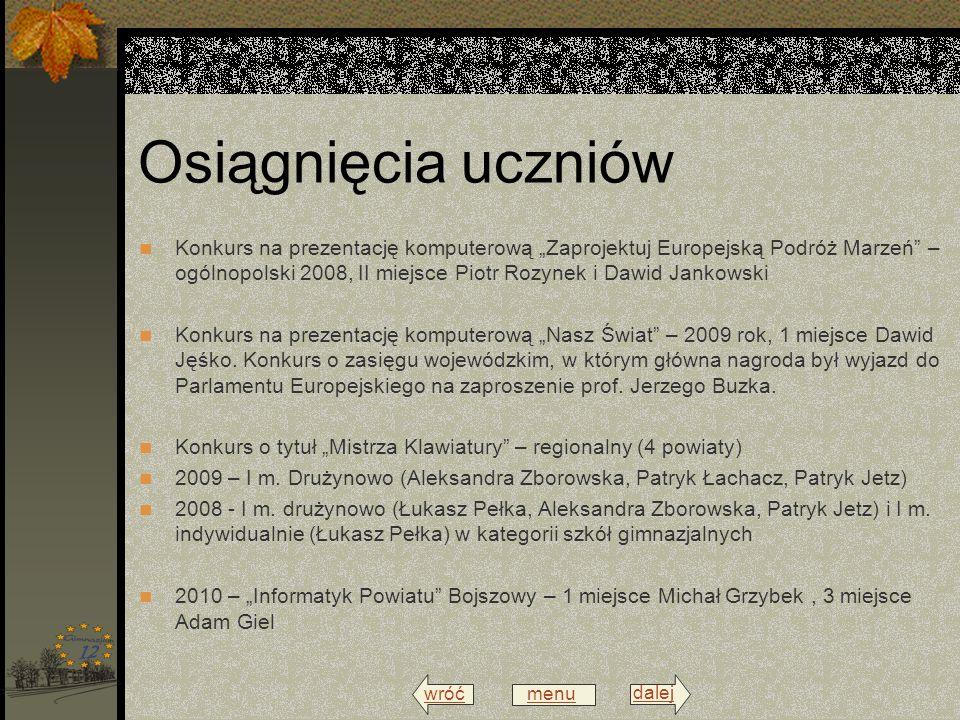 wróć menu dalej Osiągnięcia uczniów Konkurs na prezentację komputerową Zaprojektuj Europejską Podróż Marzeń – ogólnopolski 2008, II miejsce Piotr Rozy