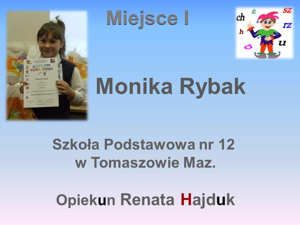 Monika Rybak Szkoła Podstawowa nr 12 w Tomaszowie Maz. Opiekun Renata Hajduk