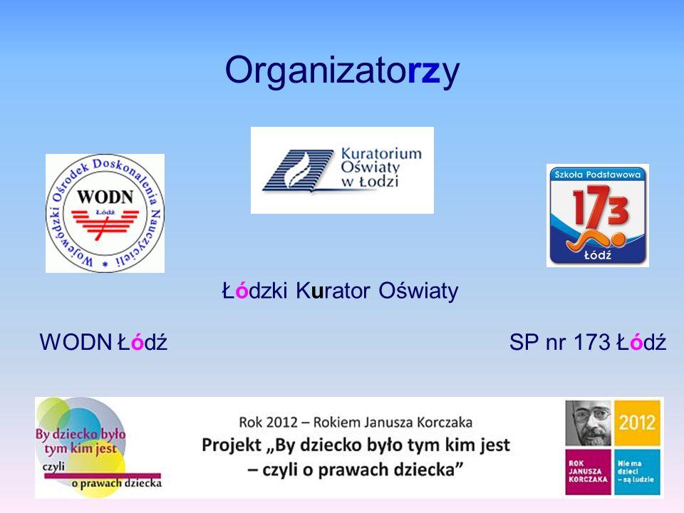Organizatorzy Łódzki Kurator Oświaty WODN ŁódźSP nr 173 Łódź