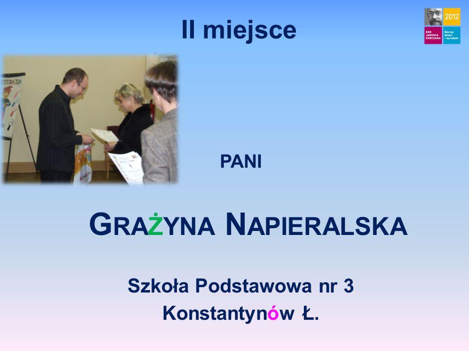 II miejsce PANI G RAŻYNA N APIERALSKA Szkoła Podstawowa nr 3 Konstantynów Ł.