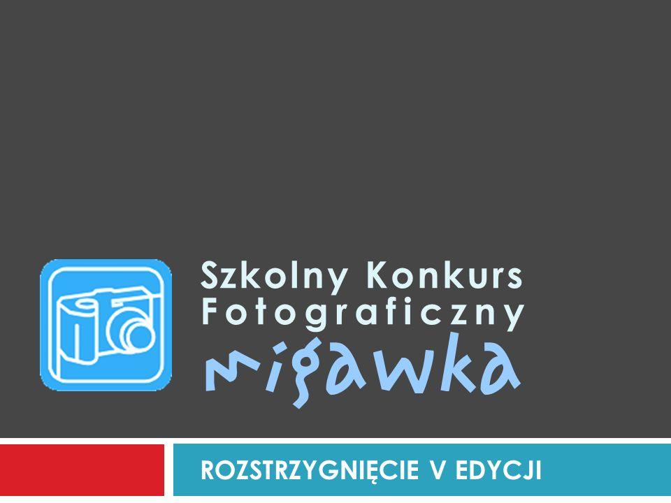 Szkolny Konkurs Fotograficzny ROZSTRZYGNIĘCIE V EDYCJI migawka