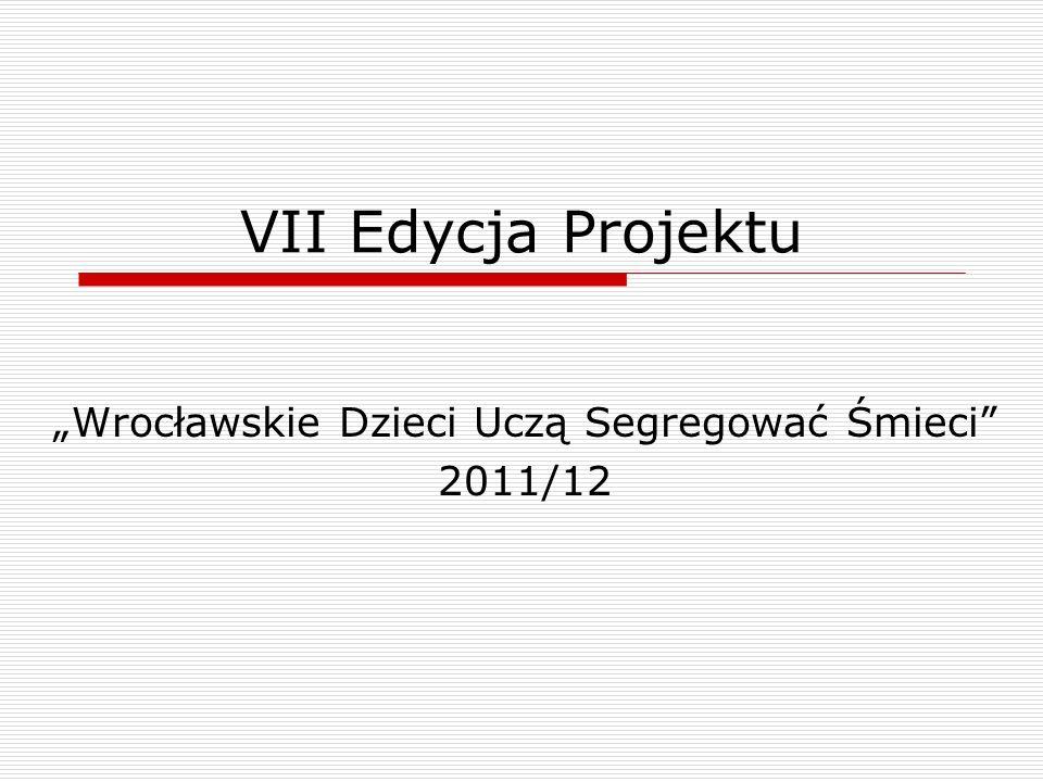 VII Edycja Projektu Wrocławskie Dzieci Uczą Segregować Śmieci 2011/12