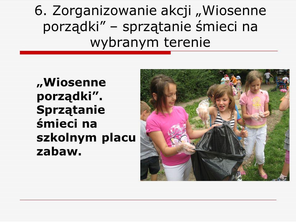 6. Zorganizowanie akcji Wiosenne porządki – sprzątanie śmieci na wybranym terenie Wiosenne porządki. Sprzątanie śmieci na szkolnym placu zabaw.