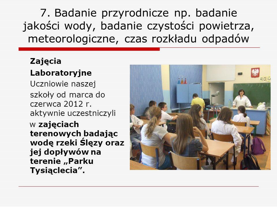 7. Badanie przyrodnicze np. badanie jakości wody, badanie czystości powietrza, meteorologiczne, czas rozkładu odpadów Zajęcia Laboratoryjne Uczniowie