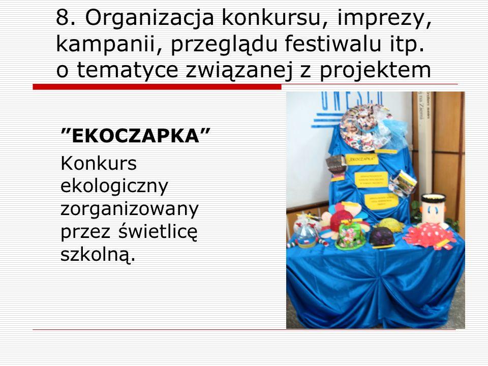 8. Organizacja konkursu, imprezy, kampanii, przeglądu festiwalu itp. o tematyce związanej z projektem EKOCZAPKA Konkurs ekologiczny zorganizowany prze