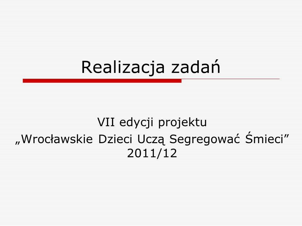 Realizacja zadań VII edycji projektu Wrocławskie Dzieci Uczą Segregować Śmieci 2011/12