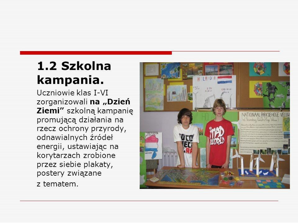 1.2 Szkolna kampania. Uczniowie klas I-VI zorganizowali na Dzień Ziemi szkolną kampanię promującą działania na rzecz ochrony przyrody, odnawialnych źr