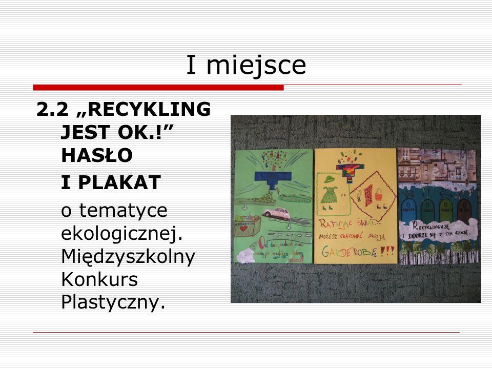 I miejsce 2.2 RECYKLING JEST OK.! HASŁO I PLAKAT o tematyce ekologicznej. Międzyszkolny Konkurs Plastyczny.