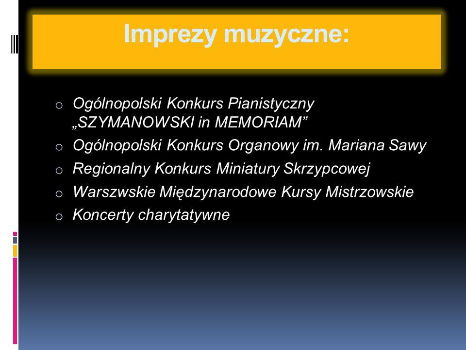 Imprezy muzyczne: o Ogólnopolski Konkurs Pianistyczny SZYMANOWSKI in MEMORIAM o Ogólnopolski Konkurs Organowy im.