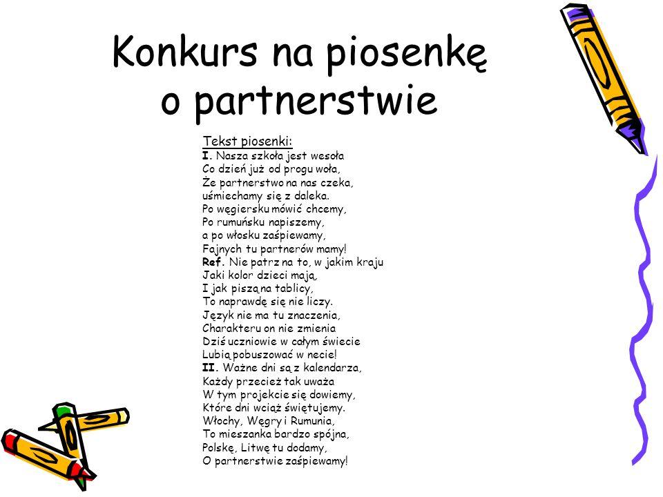 Konkurs na piosenkę o partnerstwie Tekst piosenki: I. Nasza szkoła jest wesoła Co dzień już od progu woła, Że partnerstwo na nas czeka, uśmiechamy się