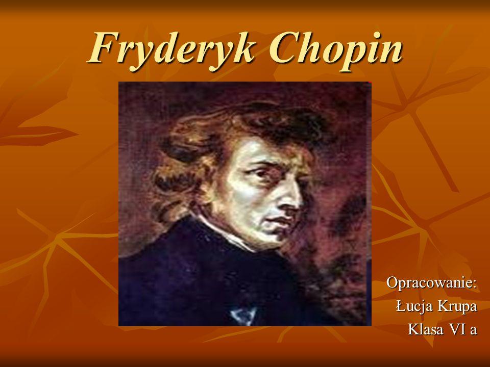 Fryderyk Chopin Opracowanie: Łucja Krupa Klasa VI a