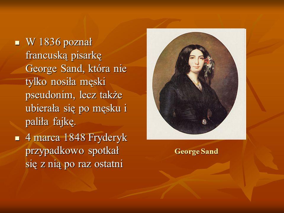 George Sand W 1836 poznał francuską pisarkę George Sand, która nie tylko nosiła męski pseudonim, lecz także ubierała się po męsku i paliła fajkę.
