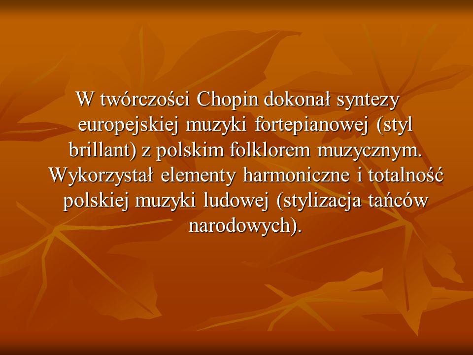 W twórczości Chopin dokonał syntezy europejskiej muzyki fortepianowej (styl brillant) z polskim folklorem muzycznym.