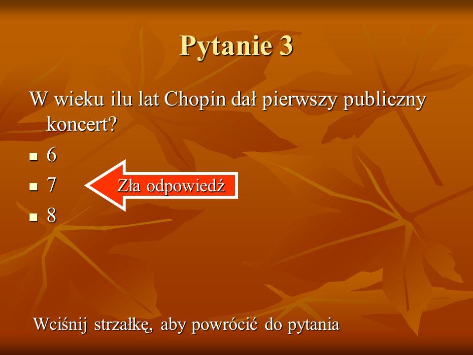 Pytanie 3 W wieku ilu lat Chopin dał pierwszy publiczny koncert.