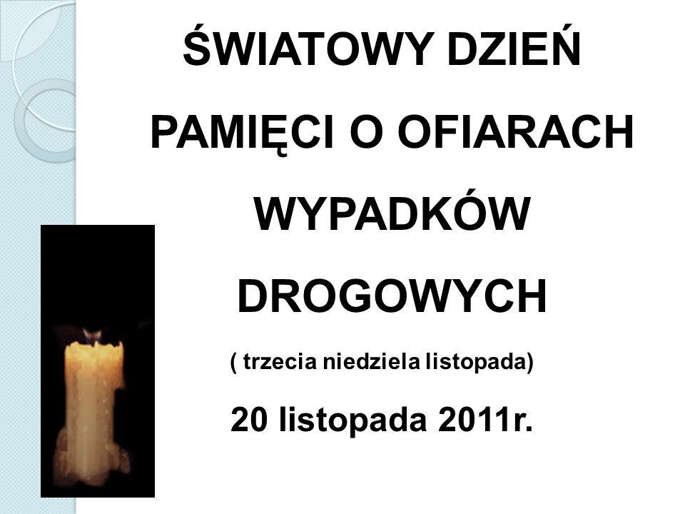 ŚWIATOWY DZIEŃ PAMIĘCI O OFIARACH WYPADKÓW DROGOWYCH ( trzecia niedziela listopada) 20 listopada 2011r.