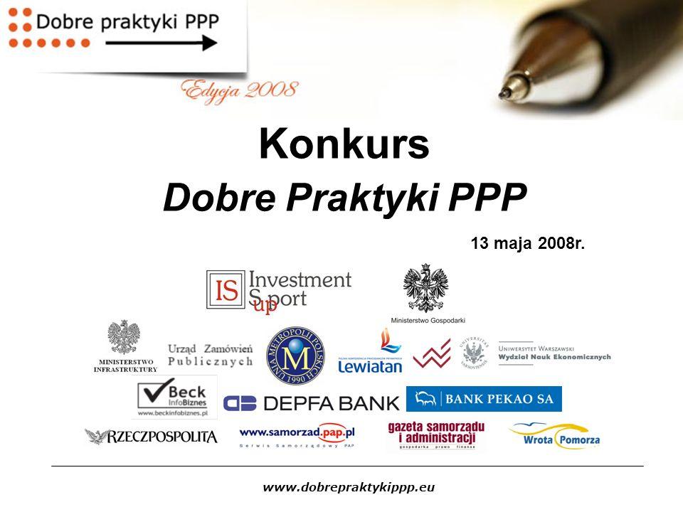 www.dobrepraktykippp.eu Konkurs Dobre Praktyki PPP 13 maja 2008r.