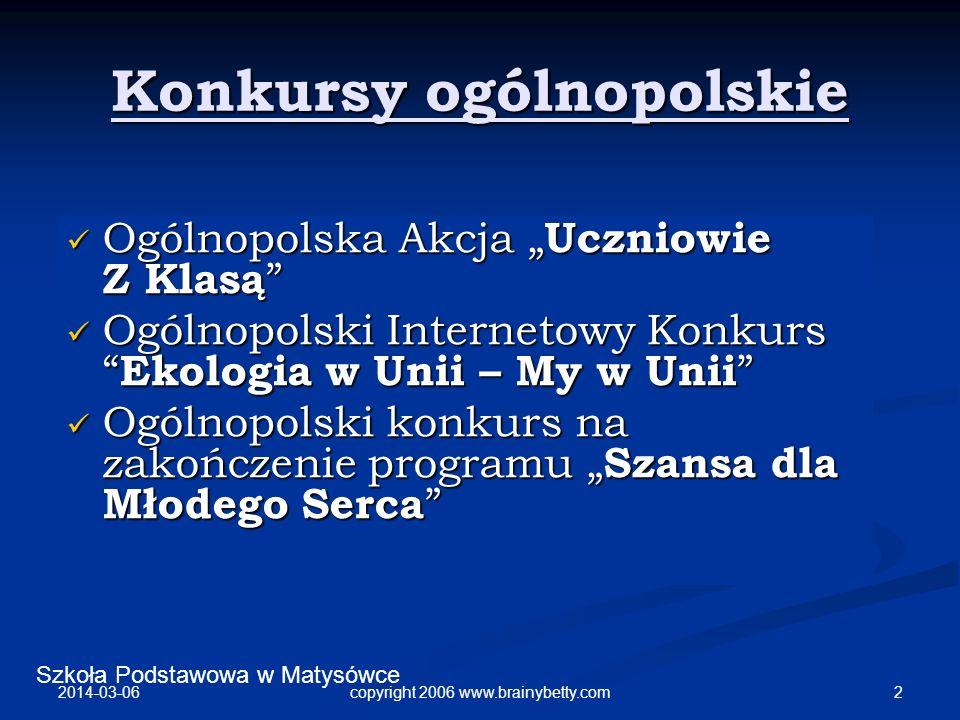 Szkoła Podstawowa w Matysówce 2014-03-06 2copyright 2006 www.brainybetty.com Konkursy ogólnopolskie Ogólnopolska Akcja Uczniowie Z Klasą Ogólnopolska