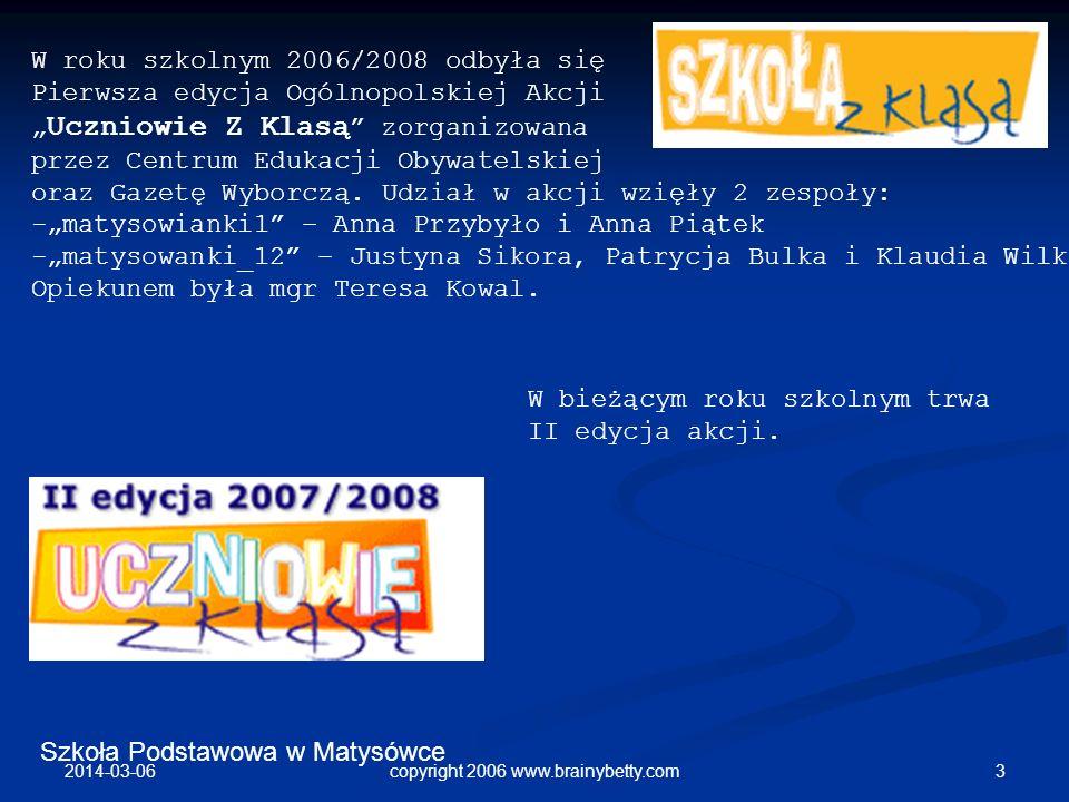 Szkoła Podstawowa w Matysówce 2014-03-06 3copyright 2006 www.brainybetty.com W roku szkolnym 2006/2008 odbyła się Pierwsza edycja Ogólnopolskiej Akcji