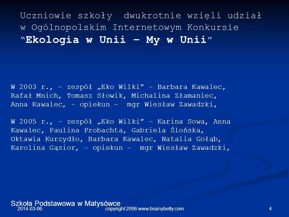 Szkoła Podstawowa w Matysówce 2014-03-06 4copyright 2006 www.brainybetty.com W 2003 r., - zespół Eko Wilki – Barbara Kawalec, Rafał Mnich, Tomasz Słow
