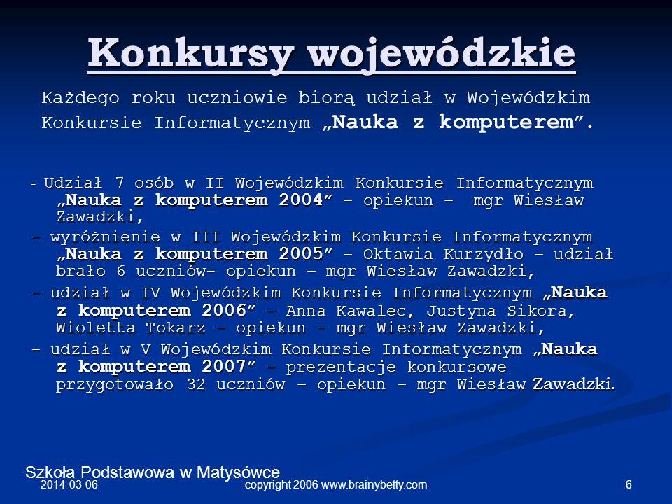 Szkoła Podstawowa w Matysówce 2014-03-06 6copyright 2006 www.brainybetty.com Konkursy wojewódzkie - Udział 7 osób w II Wojewódzkim Konkursie Informaty